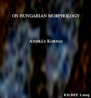 ON HUNGARIAN MORPHOLOGY Andras Kornai